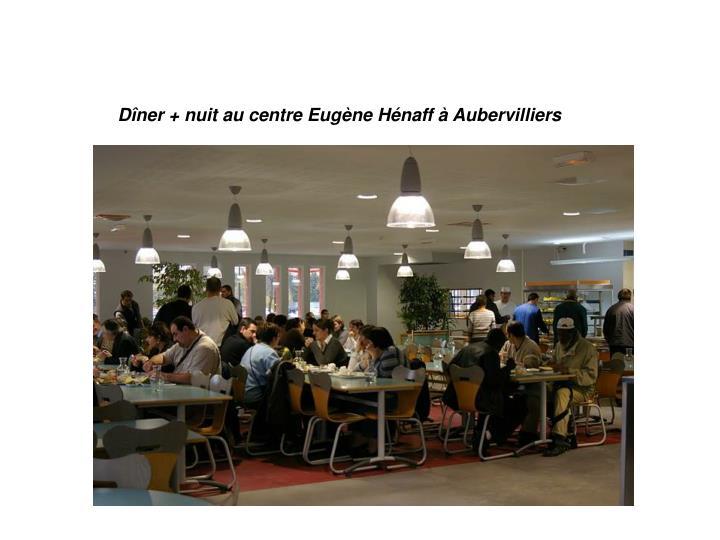 Dîner + nuit au centre Eugène Hénaff à Aubervilliers