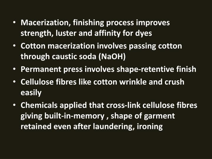 Macerization, finishing process improves strength, luster and affinity for dyes