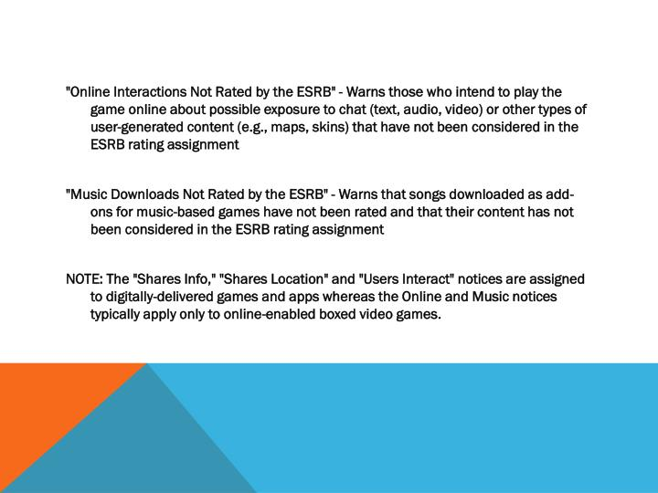 """Online Interactions Not Rated by the ESRB"" - Warns those who intend to play the game online about possible exposure to chat (text, audio, video) or other types of user-generated content (e.g., maps, skins) that have not been considered in the ESRB rating assignment"