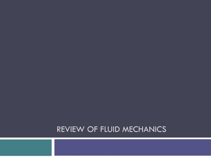 Review of fluid mechanics