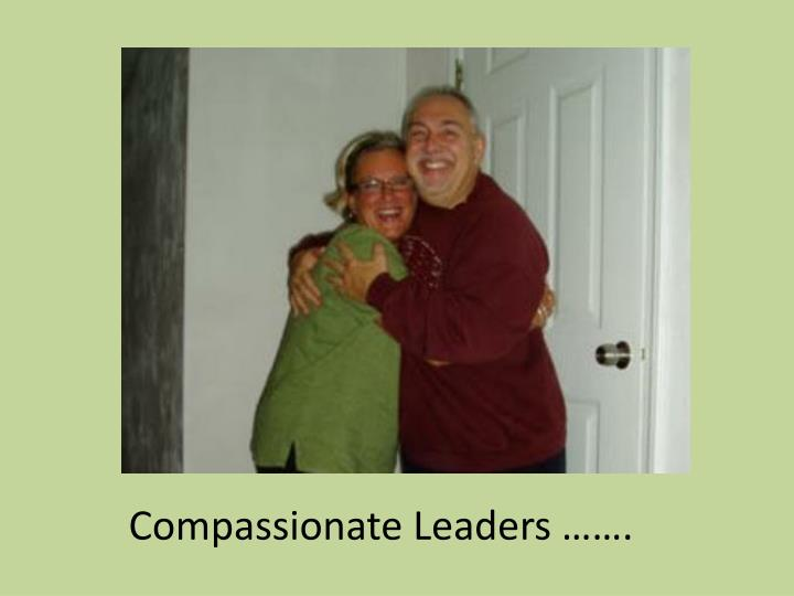 Compassionate Leaders …….