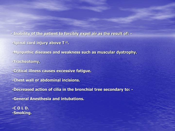- Inability of the patient to forcibly expel air as the result of: -