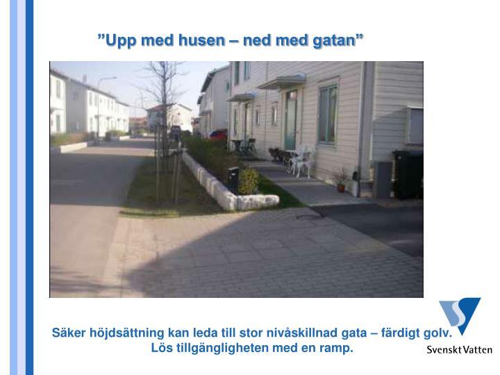 """""""Upp med husen – ned med gatan"""""""