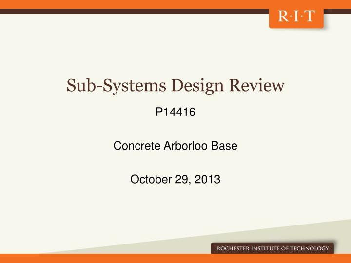 Sub systems design review