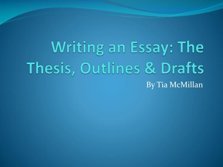 Writing an essay the thesis outlines drafts