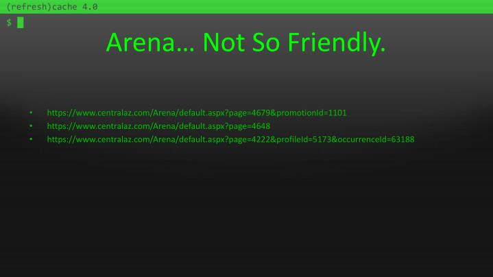 Arena not so friendly