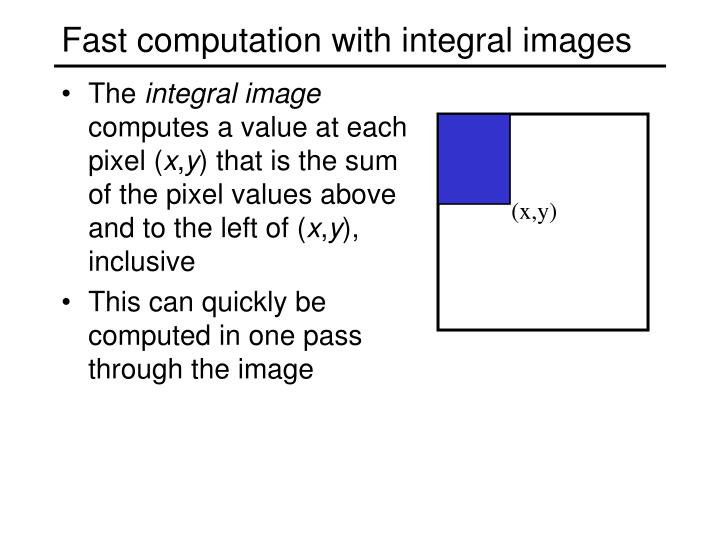 Fast computation with integral images
