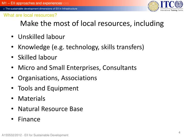 Make the most of local resources, including