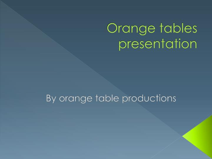 Orange tables presentation