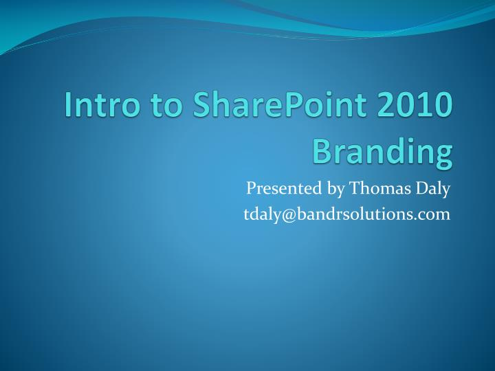 Intro to sharepoint 2010 branding