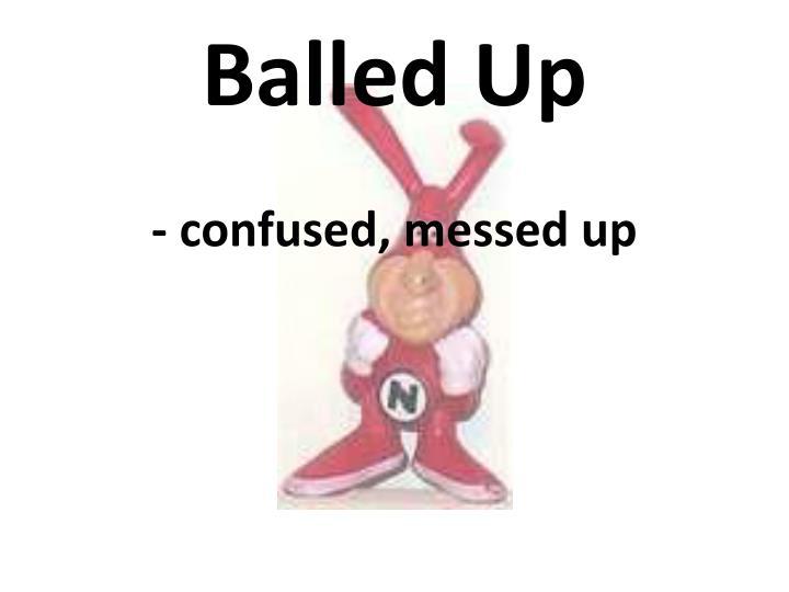 Balled