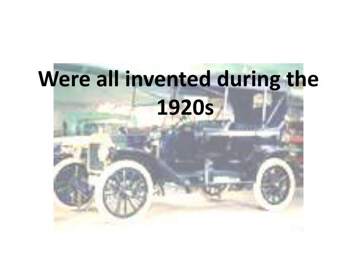 Were all invented during the 1920s