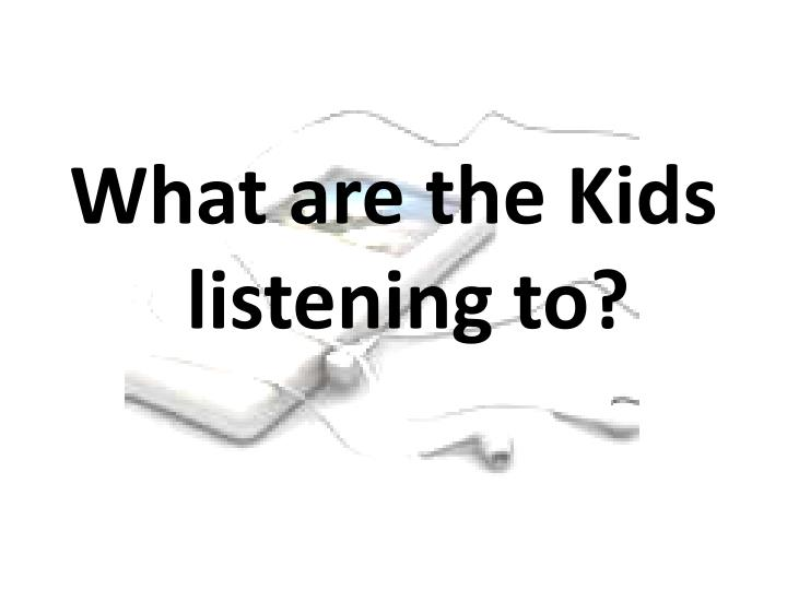 What are the Kids listening to?