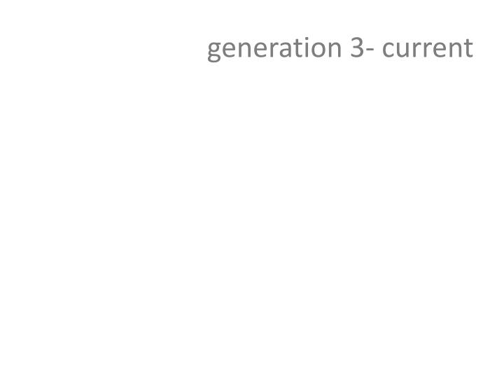 generation 3- current