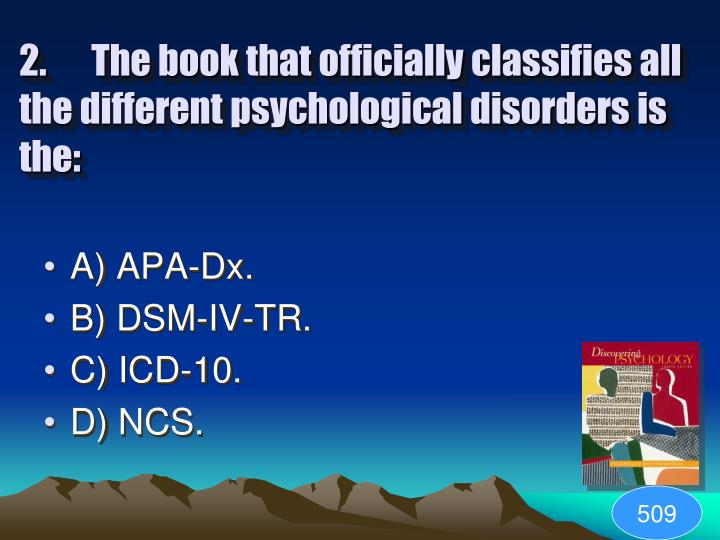 2.The book that officially classifies all the different psychological disorders is the: