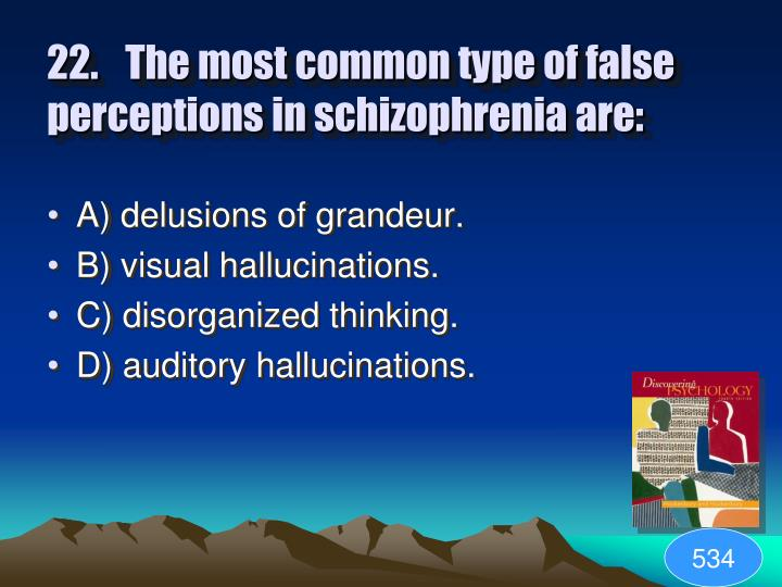 22.The most common type of false perceptions in schizophrenia are: