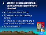 5 which of these is an important qualification for a psychological disorder1