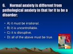 6 normal anxiety is different from pathological anxiety in that for it to be a disorder