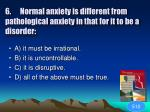 6 normal anxiety is different from pathological anxiety in that for it to be a disorder1