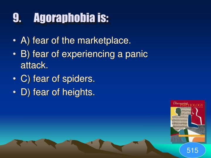 9.Agoraphobia is: