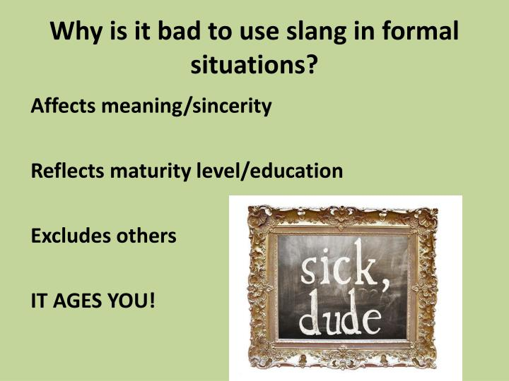 Why is it bad to use slang in formal situations?