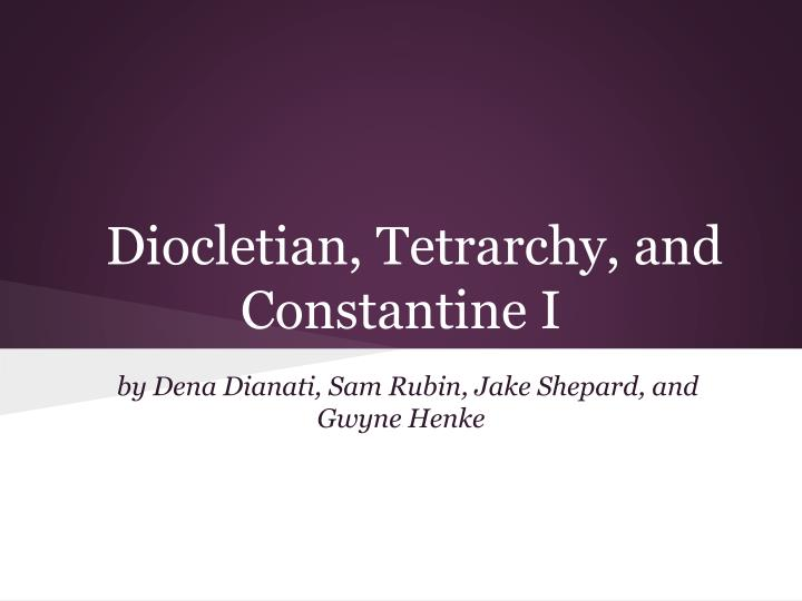 Diocletian, Tetrarchy, and Constantine I