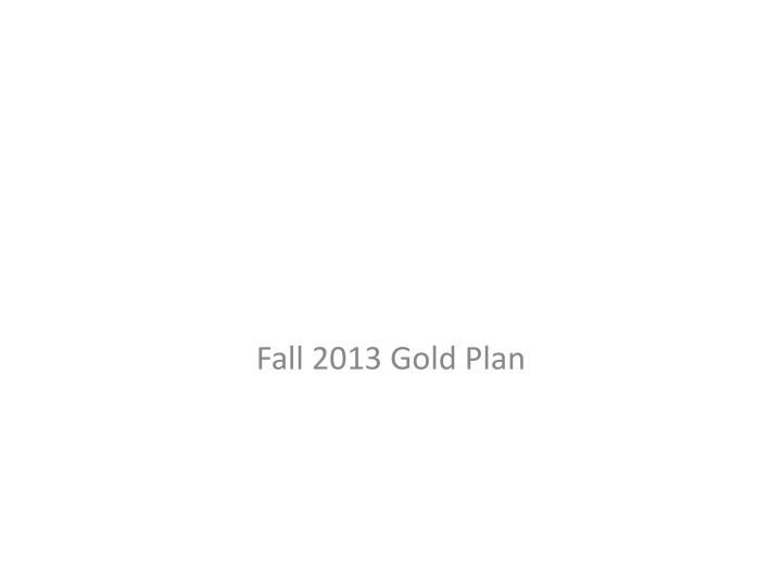 Fall 2013 Gold Plan