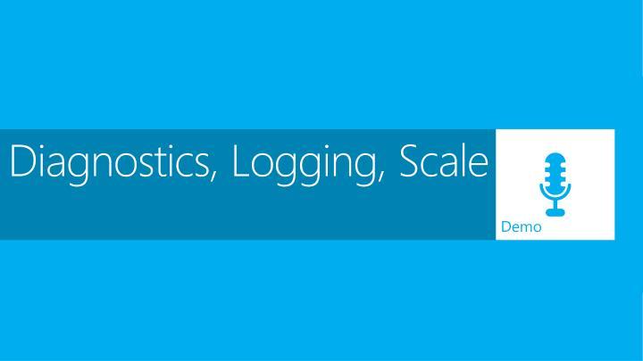 Diagnostics, Logging, Scale