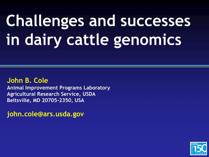 Challenges and successes in dairy cattle genomics