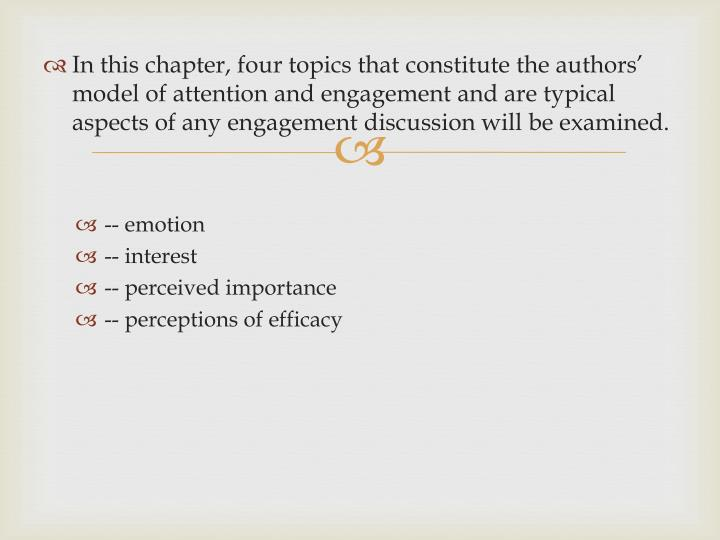 In this chapter, four topics that constitute the authors' model of attention and engagement and ar...