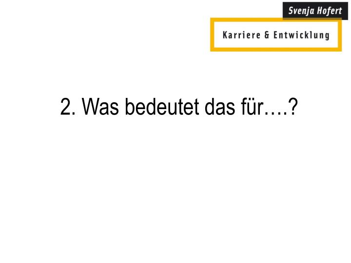 2. Was