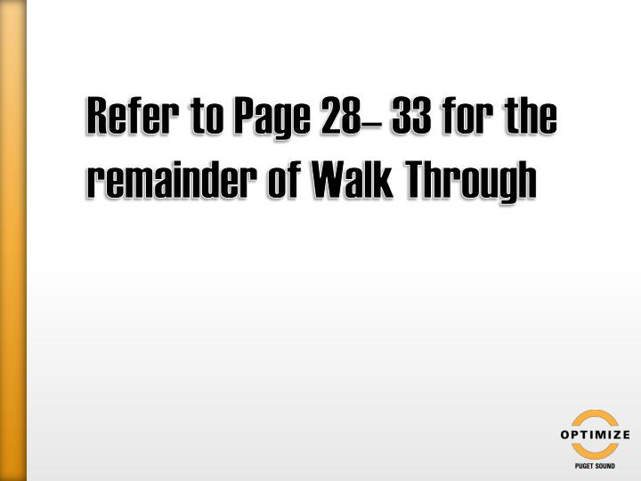 Refer to Page 28– 33 for the remainder of Walk Through