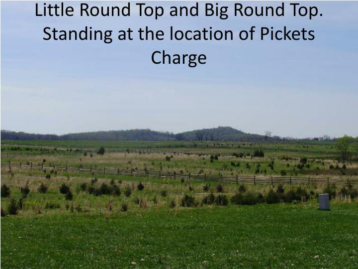 Little Round Top and Big Round Top. Standing at the location of Pickets Charge