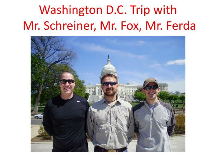 Washington d c trip with mr schreiner mr fox mr ferda