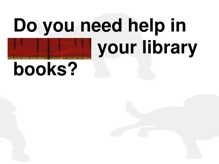 Do you need help in selecting your library books?