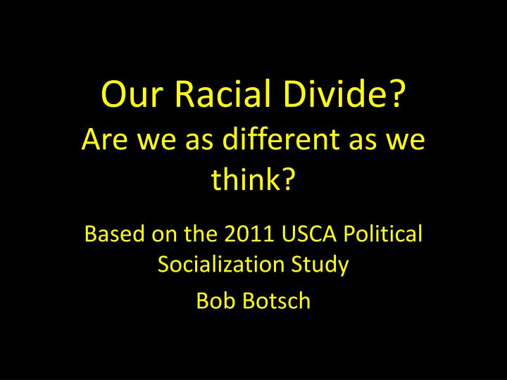 Our racial d ivide are we as different as we think