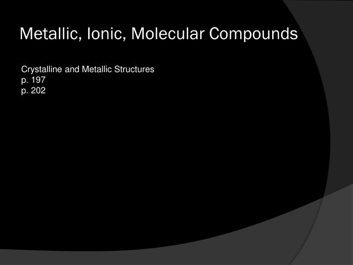 Metallic, Ionic, Molecular Compounds