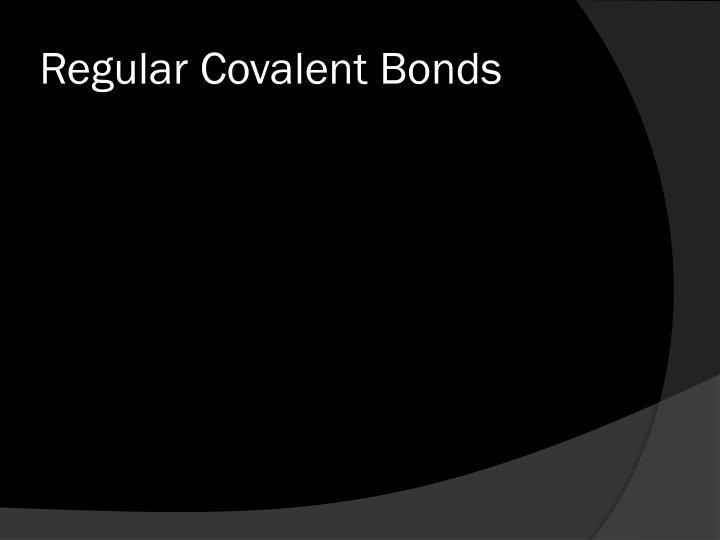 Regular Covalent Bonds