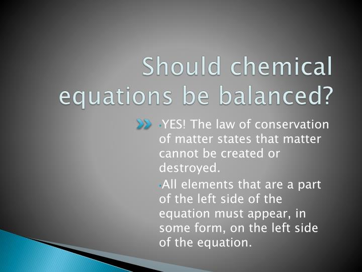 Should chemical equations be balanced?