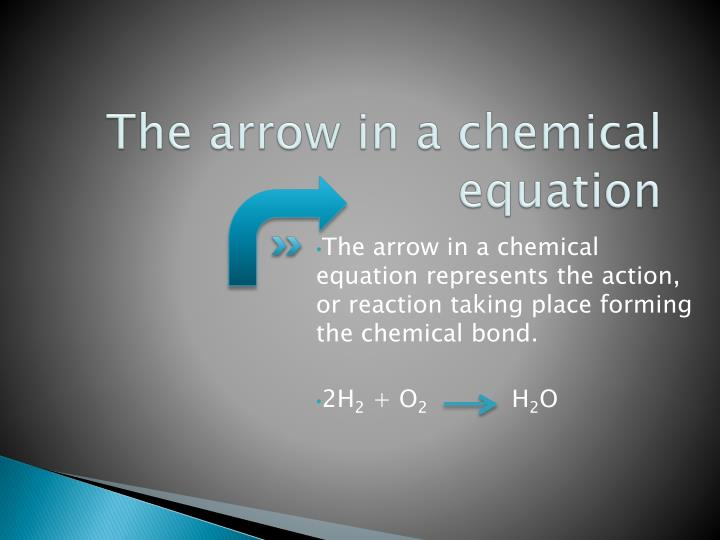 The arrow in a chemical equation
