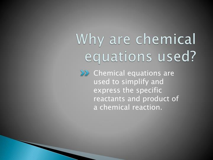 Why are chemical equations used?