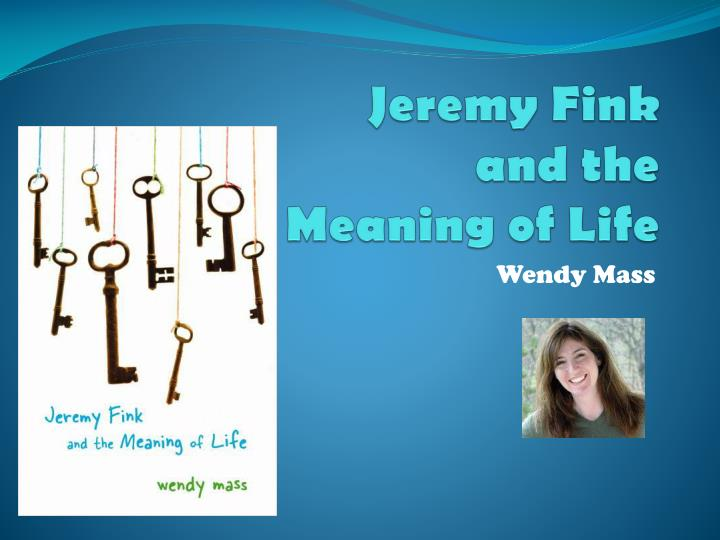 meaning of life and jeremy fink essay Jeremy fink and the meaning of life abc atlantic city jeremy's dad had a fortune teller in atlantic city predict his death box jeremy and lizzy receive a mysterious box in the mail.