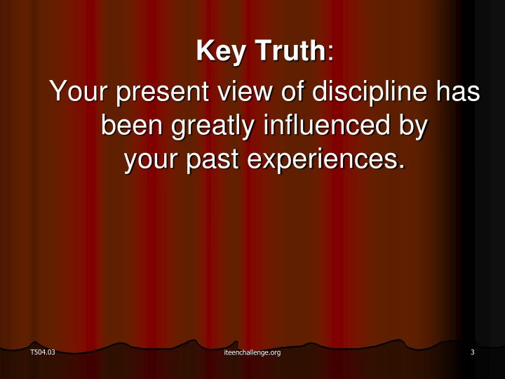 Key truth your present view of discipline has been greatly influenced by your past experiences