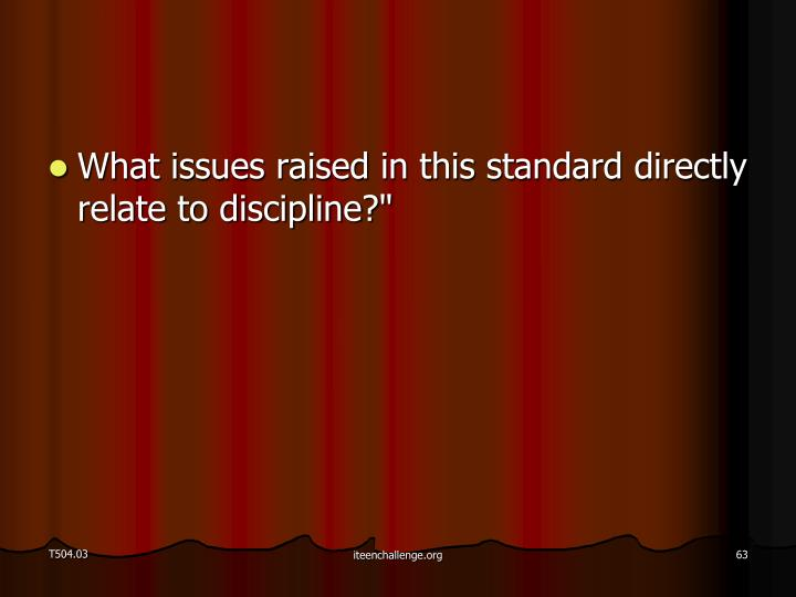 What issues raised in this standard directly relate to discipline?""