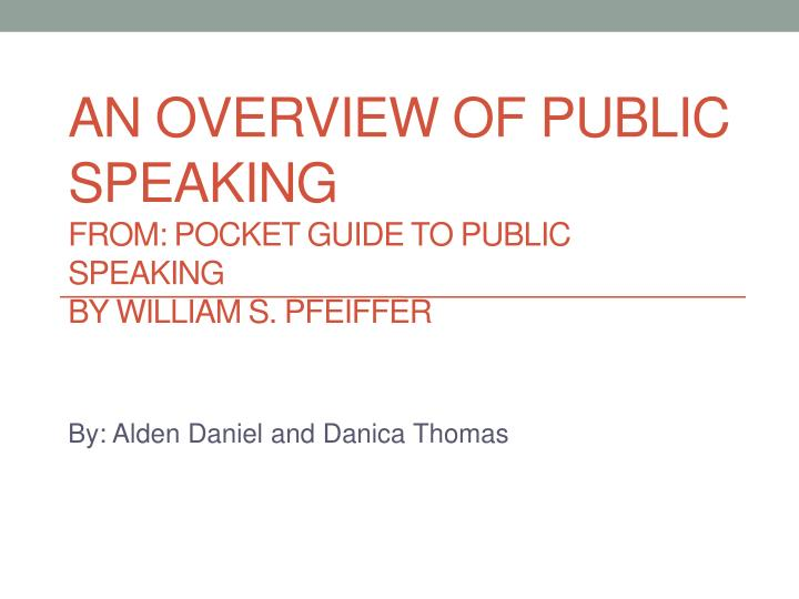 An overview of public speaking from pocket guide to public speaking by william s pfeiffer