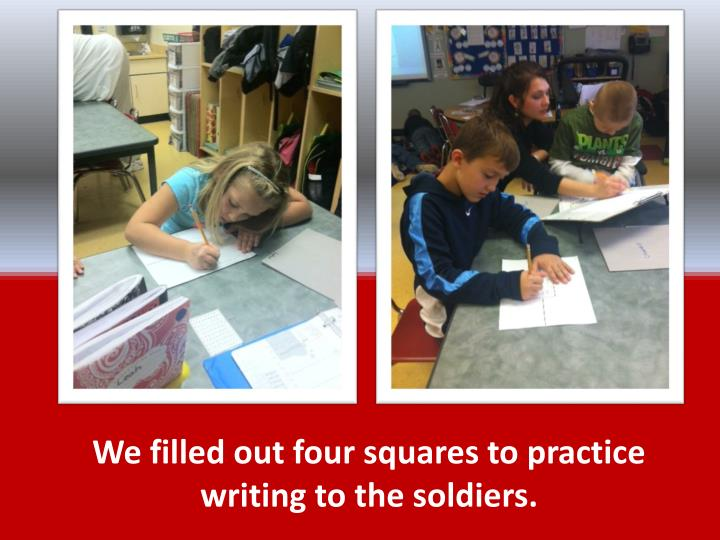 We filled out four squares to practice writing to the soldiers.
