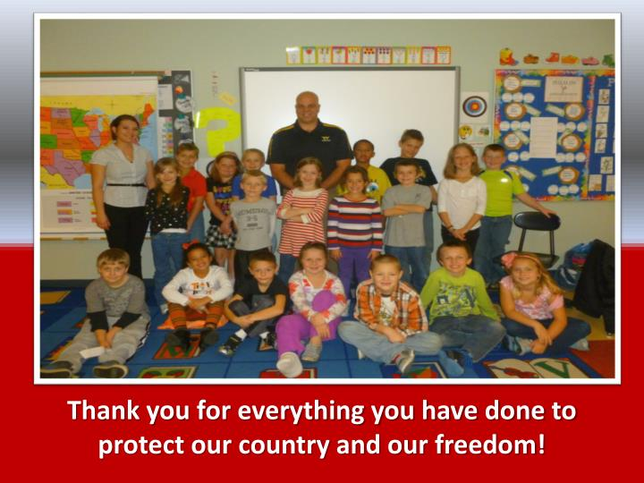 Thank you for everything you have done to protect our country and our freedom!