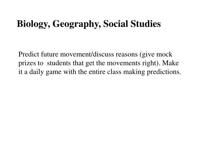 Biology, Geography, Social Studies