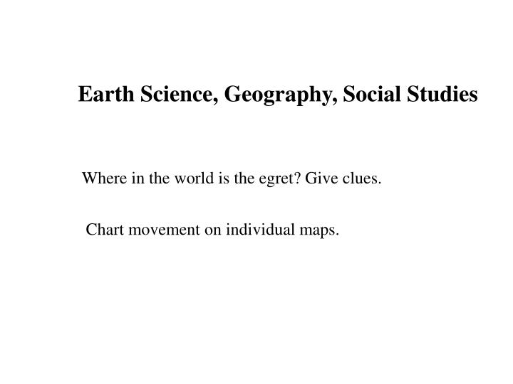 Earth Science, Geography, Social Studies