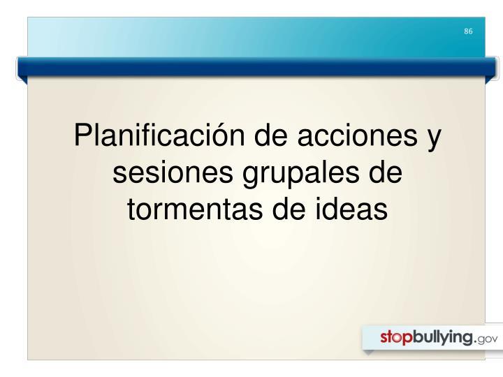 Planificación de acciones y sesiones grupales de tormentas de ideas